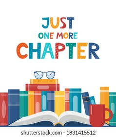 Just one more Chapter. Inspirational motivational quote. Cute lettering, book reading meme and shelf with books. Phrase for poster, banner, print, children's room decor. Vector illustration