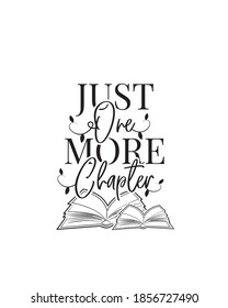 Just one more chapter, vector. Reading books lovers. Wording design, lettering. Motivational inspirational quotes. Scandinavian minimalist poster design. Wall art, artwork, wall decals isolated