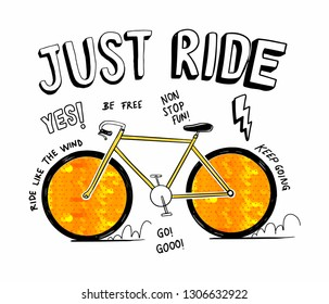 Just ride slogan graphic, with bicycle illustration and sequin wheels. Vector graphic for t-shirt prints, posters and other uses.
