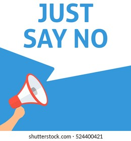 JUST SAY NO Announcement. Hand Holding Megaphone With Speech Bubble. Flat Illustration