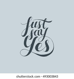 Just Say Yes hand lettering. Vector illustration