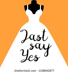"""""""Just Say Yes"""" lettering on the bride dress . Motivational poster in yellow background. Vector illustration"""