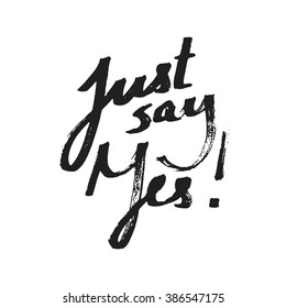 just say yes, motivational hand drawn quote. isolated hand written quote, poster element