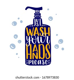 Just wash your hands - uplifting concept of coronavirus quarantine. Coronavirus COVID-19 in the world. Modern calligraphy lettering quote. Vector template for posters, banners, advertising.