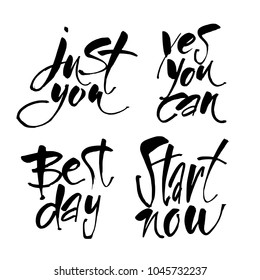 Just you. Best day.Yes you can. Start now. Typography for poster, invitation, greeting card, flyer, banner, postcard or t-shirt. Motivation lettering design. Text background. Vector illustration.