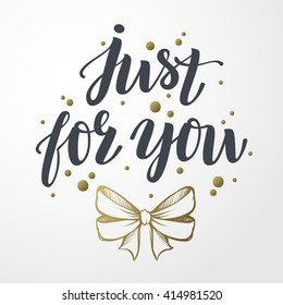 """""""Just for you"""" vector text with gold bow illustration. Hand drawn lettering for greeting card, prints and posters. Motivation inspiration typographic inscription, calligraphic design"""