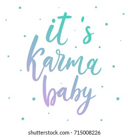 It's karma baby. Yoga quote. Hand drawn lettering script. Simple vector lettering for print and poster. Typography design.