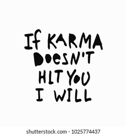 If karma does not hit you I will abstract quote lettering. Calligraphy inspiration graphic design typography element. Hand written postcard. Simple vector sign grunge style. Textile feminist print