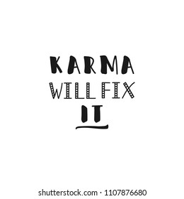 Karma will fix it. Ink hand lettering. Modern brush calligraphy. Inspiration graphic design typography element.