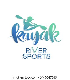 Kayak. Kayaker. Silhouette man holding paddle. RIVER SPORTS. Lettering. Design emblems with the inscription on white background. Extreme sport kayak template. Vector illustration isolated