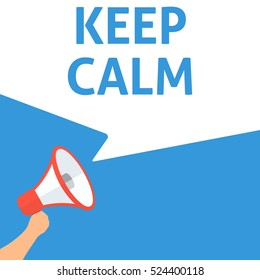 KEEP CALM Announcement. Hand Holding Megaphone With Speech Bubble. Flat Illustration