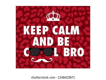 Keep calm and be cool bro on leopard texture background. crown t-shirt design man and woman.