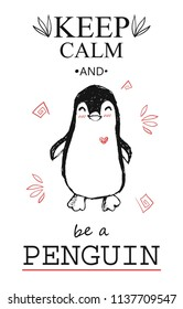 """""""Keep calm and be a penguin"""" inscription. Poster with a cute hand-drawn penguin."""