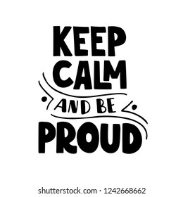 Keep calm and be proud. Hand drawn lettering quote. LGBT community. Gay concept. For poster, card, web design. Vector illustration isolated on white background
