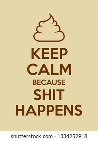 Keep calm because shit happens motivational quote. Poster with brown sign and text on pale background. Vector illustration
