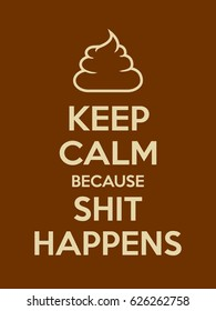 Keep calm because shit happens motivational quote. Poster with pale sign and text on brown background. Vector illustration