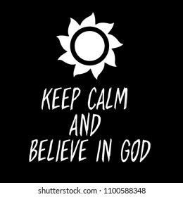Keep calm and believe in God motivational quote. handwritten text and sun icon