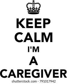 Keep calm I am a caregiver with crown