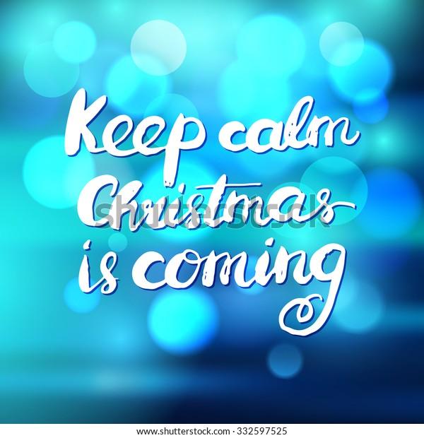 Keep Calm Christmas Is Coming.Keep Calm Christmas Coming Hand Lettered Stock Vector