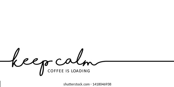 Keep calm Coffee is loading keep calm Vector party fun funny chill hot latte loading bar banner coffee shop Coffee break Quote coffee cup time promotion hot drink mug beans chill menu logo Lazy day