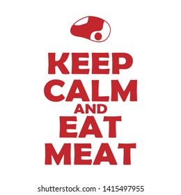 Keep calm and eat meat. Carnivore diet slogan. Carnivore diet lettering.