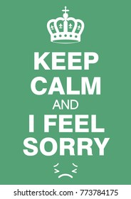keep calm and i feel sorry poster