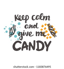 Keep calm and give me candy. Halloween. Logo, icon and label for your design. Lettering. Celebration motivational slogan. Hand drawn vector illustration. Can be used for sticker, card, poster, banner