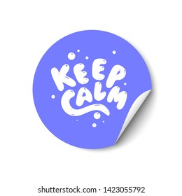 Keep calm hand drawn lettering. Promotional sticker with a turned edge on white background.