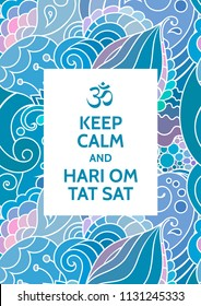 Keep Calm and Hari Om Tat Sat meditation and spiritual practice mantra motivational typography poster on colorful background with zentangle inspired indian pattern. Yoga and wellness studio poster.