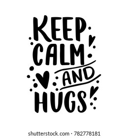 Keep calm and hugs. Hand drawn vintage illustration with hand-lettering. This illustration can be used as a greeting card for Valentine's day or wedding.