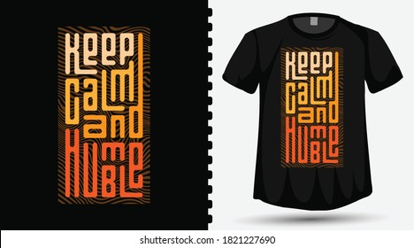 Keep Calm and Humble trendy typography lettering design template for print t shirt fashion clothing and poster