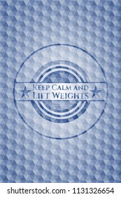 Keep Calm and Lift Weights blue emblem or badge with abstract geometric pattern background.