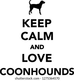 Keep calm and love Coonhounds