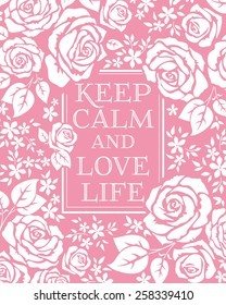 keep calm and love life, vector illustration with roses