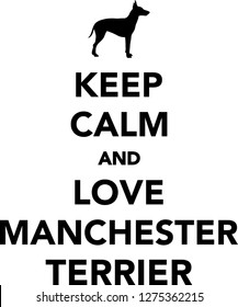 Keep calm and love Manchester Terrier dog