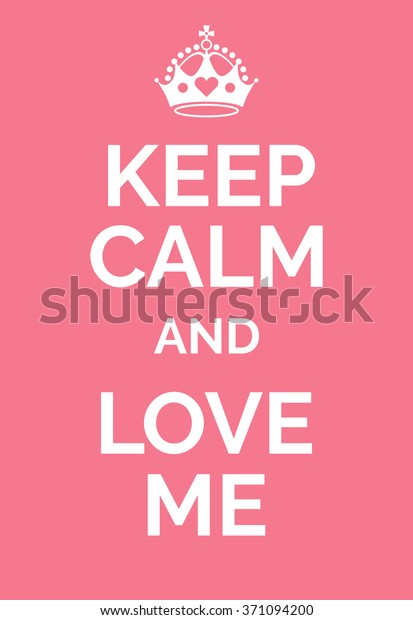 Keep Calm Love Me Keep Calm | Royalty-Free Stock Image