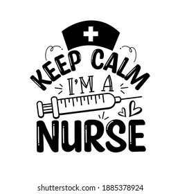 Keep Calm I'm Nurse - funny text with syringe. Good for t Shirt print, greeting card, poster, mug and gifts design.