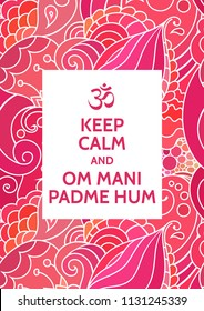 Keep Calm and Om Mani Padme Hum meditation and spiritual practice mantra motivational typography poster on colorful background with zentangle inspired indian pattern. Yoga and wellness studio poster.