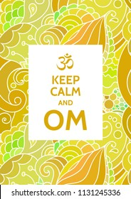 Keep calm and OM meditation and spiritual practice mantra motivational typography poster on colorful background with zentangle inspired indian pattern. Yoga and wellness studio postcard or wallpaper.