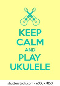 Keep calm and play ukulele motivational quote. Poster with turquoise sign and text on yellow background. Vector illustration