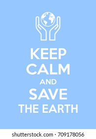 Keep calm and save the Earth motivational quote. Poster with white sign and text on blue background. Vector illustration