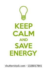 Keep calm and save energy motivational quote. Poster with green sign and text on white background. Vector illustration