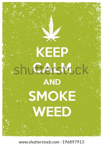 Keep Calm And Smoke Weed Organic Poster Concept Cannabis Leave On Grunge Vector Background