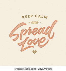 Keep Calm And Spread Love Vintage Motivational Hand Drawn Brush Script Lettering For T