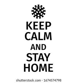 Keep Calm and Stay Home. Corona virus - staying at home print. Corona virus Creative poster concept. Home Quarantine illustration. Vector.