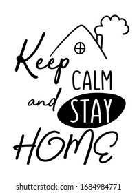 Keep calm and stay home lettering in black and white sketch style. On the picture there is an inscription and a roof of a house with a pipe from which smoke comes