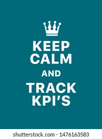 Keep calm and track kpi's. Creative poster concept. Typography poster. Card of invitation. Motivation. Modern lettering inspirational quote isolated on turquoise background