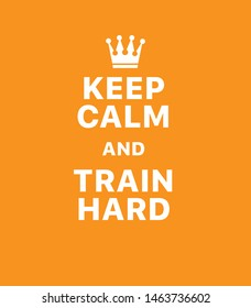 Keep calm and train hard. Creative poster concept. Typography poster. Card of invitation. Motivation. Modern lettering inspirational quote isolated on orange background