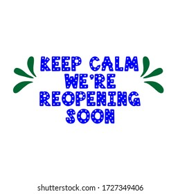 Keep calm we are reopening soon text vector vintage made for reopening phase after Covid-19 pandemic.reopen.keep calm. open again.reopening.grand opening.welcome.come in.reopen soon.open soon.