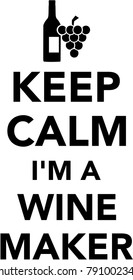 Keep calm I am a winemaker with winebottle and grapes